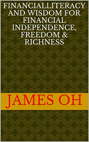 financial literacy and wisdom: for financial independence, freedom & richness