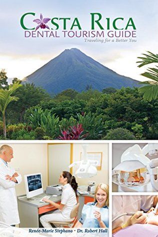 Costa Rica Dental Destination Guide: Traveling for a Better You Renee-Marie Stephano, Robert Hall