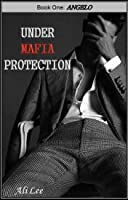 Under Mafia Protection (Book One : Angelo)