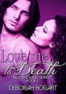Love Me To Death (Blood & Magic Book 1)