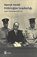 Kötülüğün Sıradanlığı - Eichmann Kudüs'te