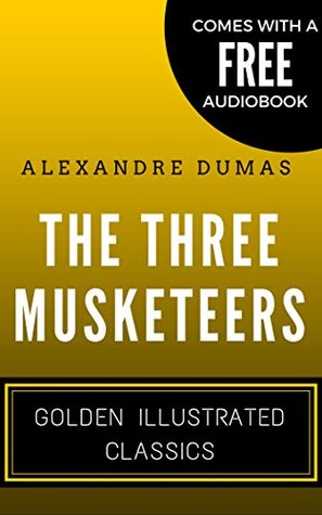 The Three Musketeers: Golden Illustrated Classics