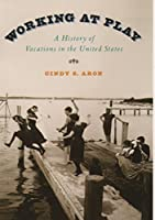 Working At Play: A History of Vacations in the United States