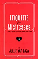 Etiquette For Mistresses By Jullie Yap Daza