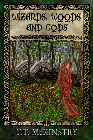 Wizards, Woods and Gods by F.T. McKinstry