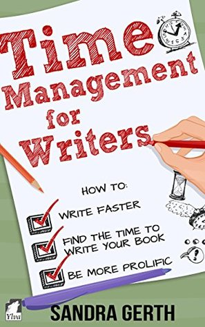 Time Management for Writers: How to write faster, find the time to write your book, and be a more prolific writer