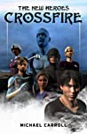 The New Heroes: Crossfire (The New Heroes/Quantum Prophecy, #8)