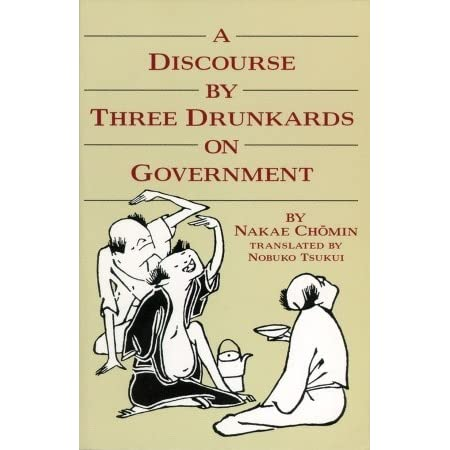 a discourse of three drunkards To ask other readers questions about a discourse by three drunkards on government, please sign up be the first to ask a question about a discourse by three drunkards on government rousseau of the orient, nakae chomin was a strong advocate of popular rights, democracy and equality in late nineteenth.