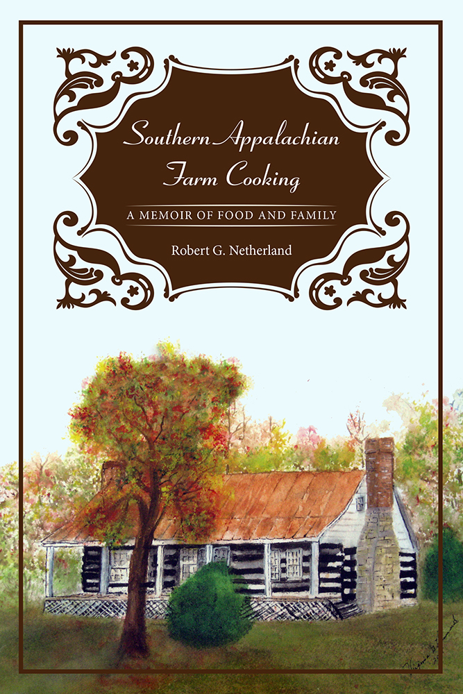 Southern Appalachian Farm Cooking A Memoir of Food and Family