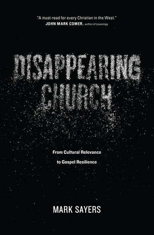 Disappearing Church: From Cultural Relevance to Gospel Resilience