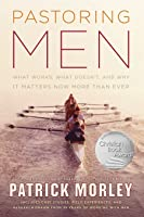 Pastoring Men: What Works, What Doesn't, and Why Men's Discipleship Matters Now More Than Ever