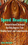 Speed Reading: Proven Methods that Help Improve Your Reading Speed and Understand Better