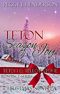 Teton Season of Joy: Teton and Yellowstone Romance Series Christmas Novella (Teton Romance Trilogy Book 4)