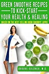 Green Smoothie Recipes to Kickstart Your Health and Healing: Based on the Best Selling Book Goodbye Lupus