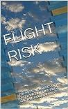 FLIGHT RISK: THE MISADVENTURES OF A FREELANCE AIRLINE PILOT. CAPTAIN BOB BINNING