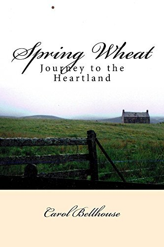 Spring Wheat: Journey to the Heartland Carol Bellhouse