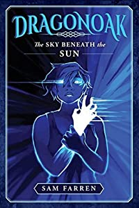 Dragonoak: The Sky Beneath The Sun (Dragonoak, #2)
