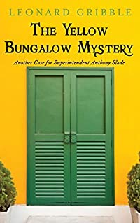 The Yellow Bungalow Mystery: Another Case for Superintendent Anthony Slade