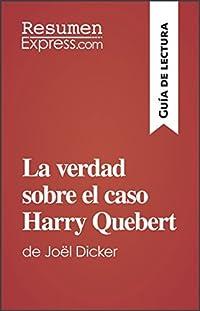 La verdad sobre el caso Harry Quebert de Joël Dicker (Guía de lectura): Resumen y análisis completo