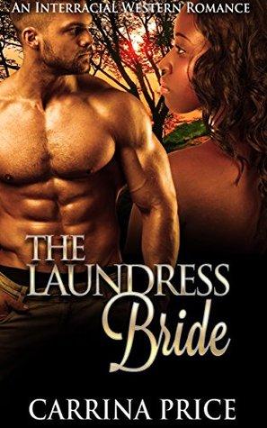 African American Love Stories ( Interracial Western BWWM Cowboy Short Stories Romance): The Laundress Bride ( BWWM African American Interracial Black Women White Men Romance )