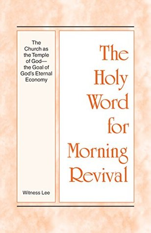 The Holy Word for Morning Revival - The Church as the Temple of God-The Goal of God's Eternal Economy