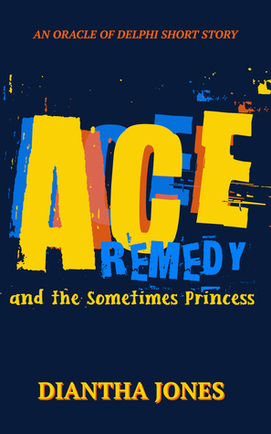 Ace Remedy and the Sometimes Princess (An Oracle of Delphi Short)