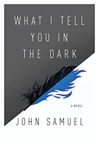 What I Tell You In the Dark: A Novel