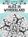 Coloring Books for Grownups Alice In Wonderland: Vintage Coloring Books for Adults - Art & Quotes Reimagined from Lewis Carroll's Original Alice in Wonderland