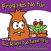 Frog Has No Fur: La Rana No Tiene Pelo (So Big & Little Bit AdventuresTM)