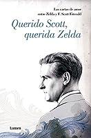 Querido Scott, querida Zelda: Las cartas de amor entre Zelda y F. Scott Fitzgerald