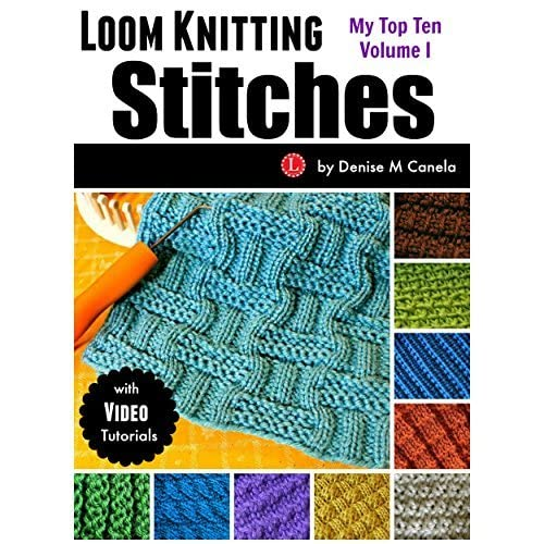 Loom Knitting Stitches My Top Ten Volume 1 By Denise M Canela