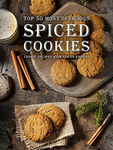 Spiced-Cookies-A-Cookie-Cookbook-with-the-Top-50-Most-Delicious-Spiced-Cookie-Recipes