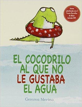 El cocodrilo al que no le gustaba el agua by Gemma Merino