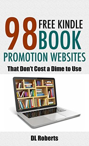 98 Free Kindle Book Promotion Websites: That Don't Cost a Dime to Use