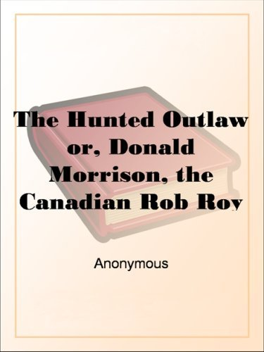 The Hunted Outlawor, Donald Morrison, the Canadian Rob Roy  by  Unknown