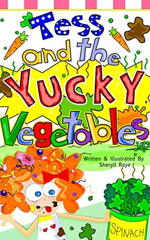 """Rhyming Books For Children: """"Tess and the Yucky Vegetables"""": (Funny Stories for Kids) (Morals & Values) (Children Rhymes) (Preschool- 5th Grade) (Beginner ... (""""The Adventures of Tess Series"""" Book 2)"""