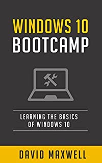 Windows 10: Bootcamp Learn the Basics of Windows 10 in 2 Weeks! (Free Bonus, Windows 10 Inside Out, Windows 10 User Guide)