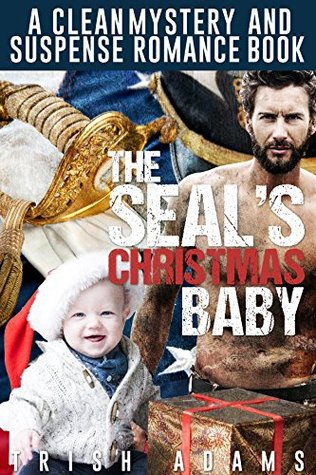 The SEALs Christmas Baby (Romantic Military Navy SEAL Suspense) (Action & Adventure)