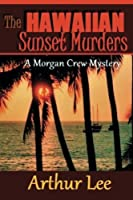 The Hawaiian Sunset Murders (Morgan Crew Murder Mystery Series) (Volume 5)