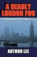 A Deadly London Fog (Morgan Crew Murder Mystery Series) (Volume 3)
