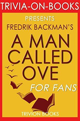 Trivia: A Man Called Ove: A Novel By Fredrik Backman (Trivia-On-Books)
