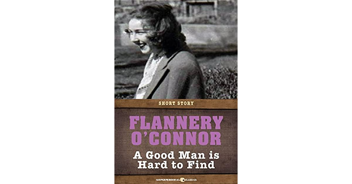 an analysis of the story of a good man is hard to find by flannery oconnor A good man is hard to find by flannery o'connor is saturated with symbolism and foreshadowing literary techniques learn more about unlocking the hidden meanings in her most successful short story about the detiorating state of faith in the south during the 1950s.
