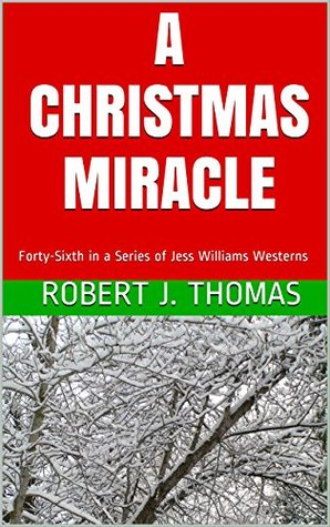 A CHRISTMAS MIRACLE: Forty-Sixth in a Series of Jess Williams Westerns (A Jess Williams Western Book 46)