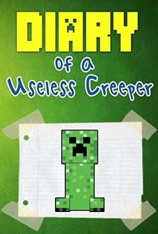 Minecraft: Diary of a Useless Creeper (Minecraft Book 1) (Minecraft free books Minecraft comics Minecraft Diary)