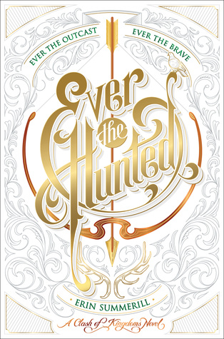 Ever the Hunted (A Clash of Kingdoms, #1) by Erin Summerill