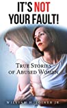 IT'S NOT YOUR FAULT!: True Stories of Abused Women