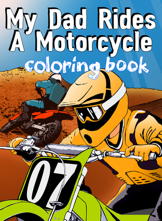 My Dad Rides A Motorcycle: Coloring Book (Wheels and Gears Activity Books) (Volume 1)