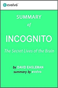 Incognito: Summary of the Key Ideas - Original Book by David Eagleman: The Secret Lives of the Brain