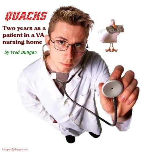 Quacks: My two years as a patient in a VA nursing home  by  Fred Dungan