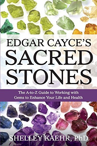 Edgar Cayce's Sacred Stones The A-to-Z Guide to Working with Gems to Enhance Your Life and Health
